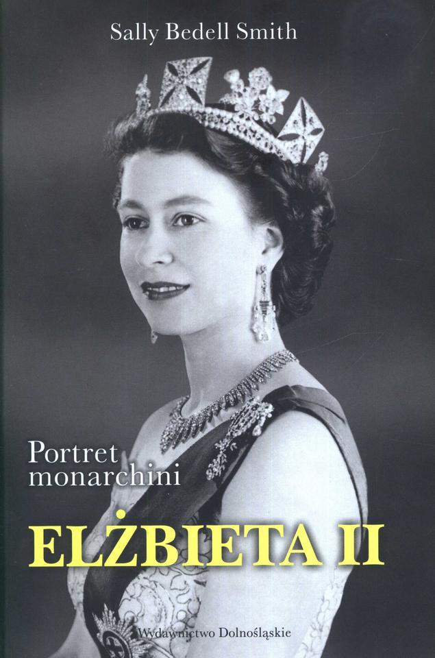 """Sally Bedell Smith, """"Elżbieta II. Portret monarchini"""" (Wydawnictwo Dolnośląskie)"""
