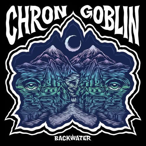 """CHRON GOBLIN – """"Backwater"""""""