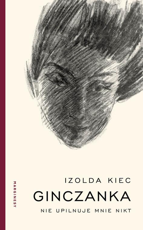 """Książka """"Ginczanka. Nie upilnuje mnie nikt"""" autorstwa Izoldy Kloc ukazała się nakładem wydawnictwa Marginesy."""