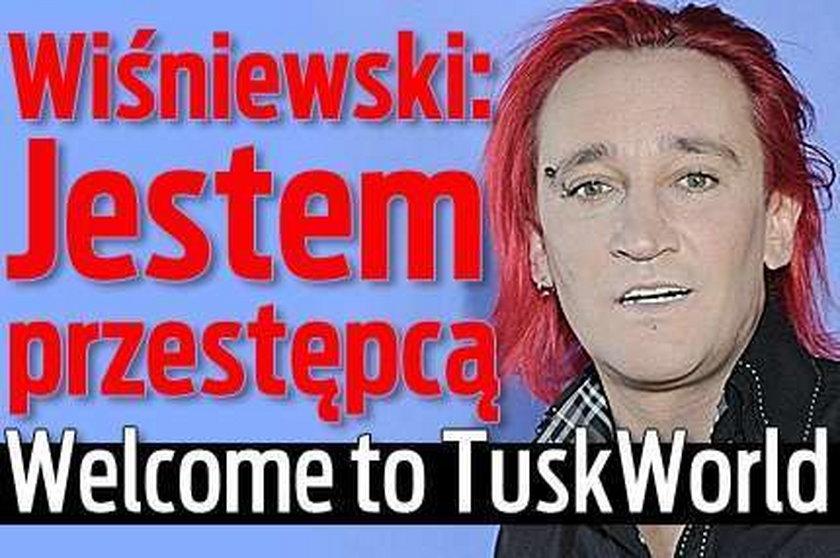 Wiśniewski: Jestem przestępcą. Welcome to TuskWorld