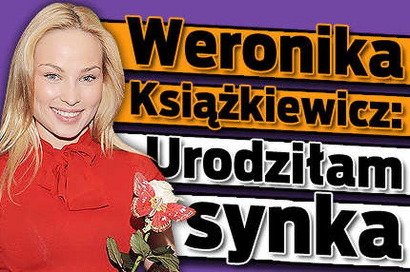 Weronika Książkiewicz Urodziłam syna