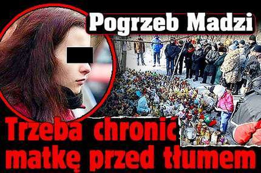 Pogrzeb Madzi. Trzeba chronić matkę przed tłumem