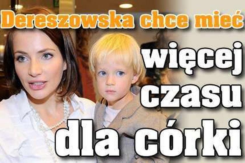 Dereszowska chce mieć więcej czasu dla córeczki