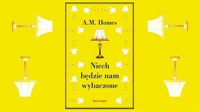 """Amerykańska tragikomedia, czyli """"Niech będzie nam wybaczone"""" A. M. Homes [RECENZJA]"""