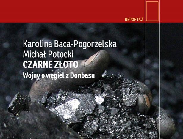 """Karolina Baca-Pogorzelska, Michał Potocki, """"Czarne złoto. Wojny o węgiel z Donbasu"""", Czarne 2020"""