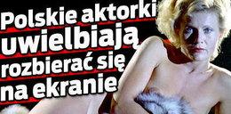 Polskie aktorki uwielbiają rozbierać się na ekranie