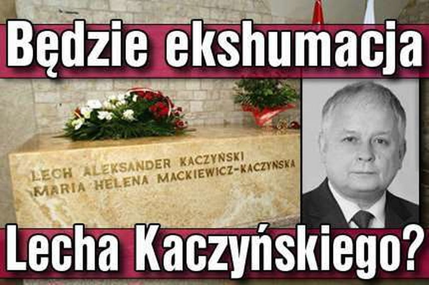 Będzie ekshumacja Lecha Kaczyńskiego?