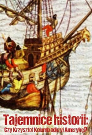 """Tajemnice historii: """"Czy Krzysztof Kolumb odkrył Amerykę?"""""""