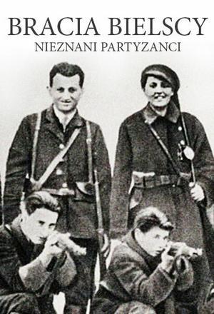 Bracia Bielscy - nieznani partyzanci