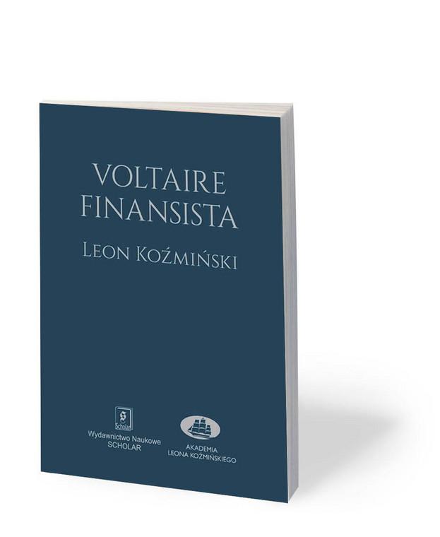 """Leon Koźmiński, """"Voltaire finansista"""", przeł. Małgorzata Dera, Wydawnictwo Naukowe Scholar i Akademia Leona Koźmińskiego, Warszawa 2019"""