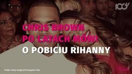 Chris Brown po latach o pobiciu Rihanny: czułem się jak pier****ny potwór