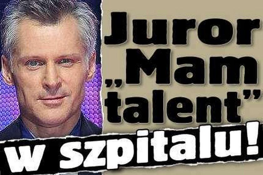 """Juror """"Mam talent"""" w szpitalu!"""