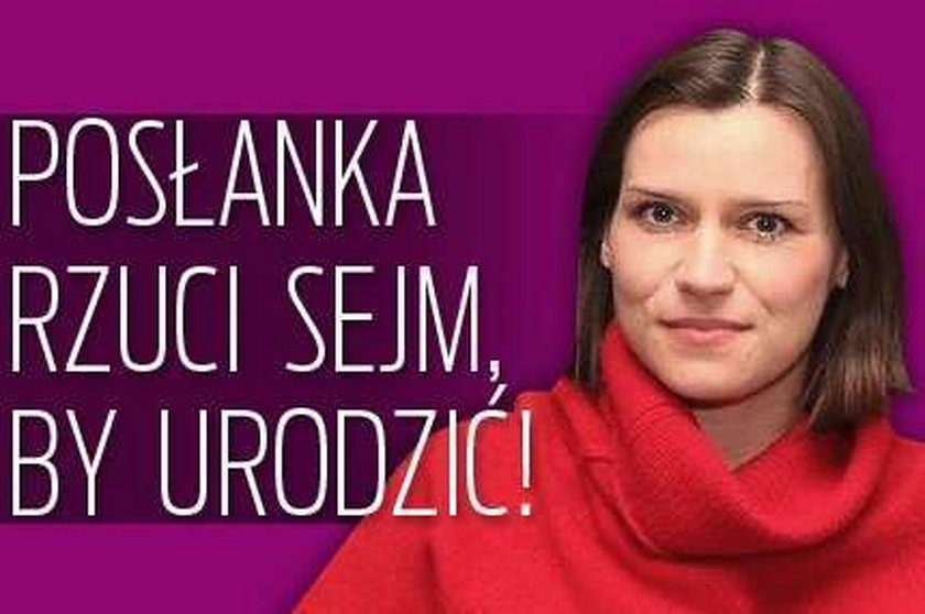 Posłanka rzuci Sejm, by urodzić!