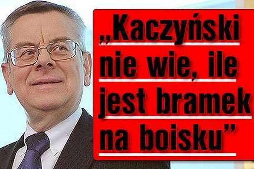 """""""Kaczyński nie wie, ile jest bramek na boisku"""""""