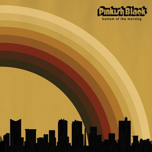 "PINKISH BLACK – ""Bottom Of The Morning"""