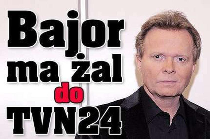 Bajor ma żal do TVN24