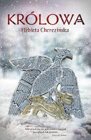 """okładka książki Elżbiety Cherezińskiej """"Królowa"""""""