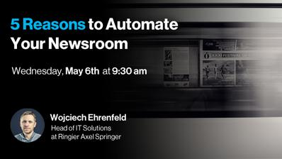 Register for our webinar: 5 Reasons to Automate Your Newsroom