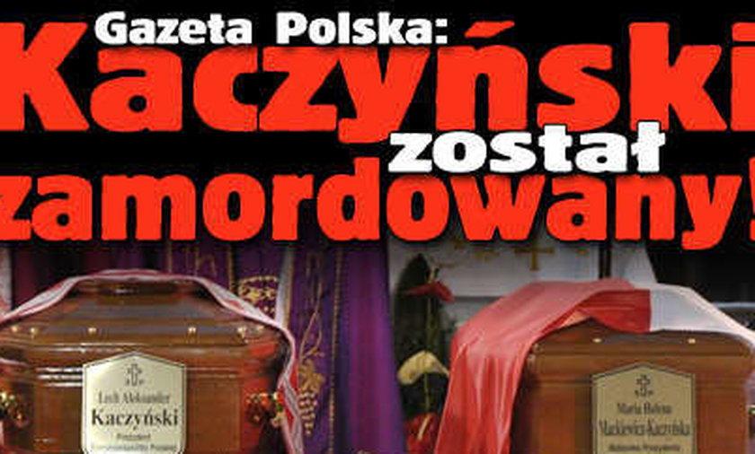 Gazeta Polska: Kaczyński został zamordowany!