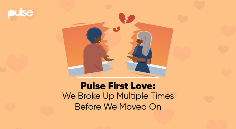 Pulse First Love: We broke up multiple times before we finally moved on
