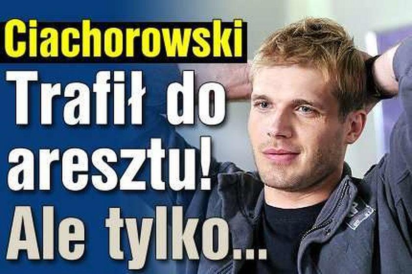 Ciachorowski trafił do aresztu! Ale tylko...