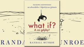 """""""What if? A co gdyby? Naukowe odpowiedzi na absurdalne i hipotetyczne pytania"""" Randall Munroe. Książka polecana przez Billa Gates'a"""