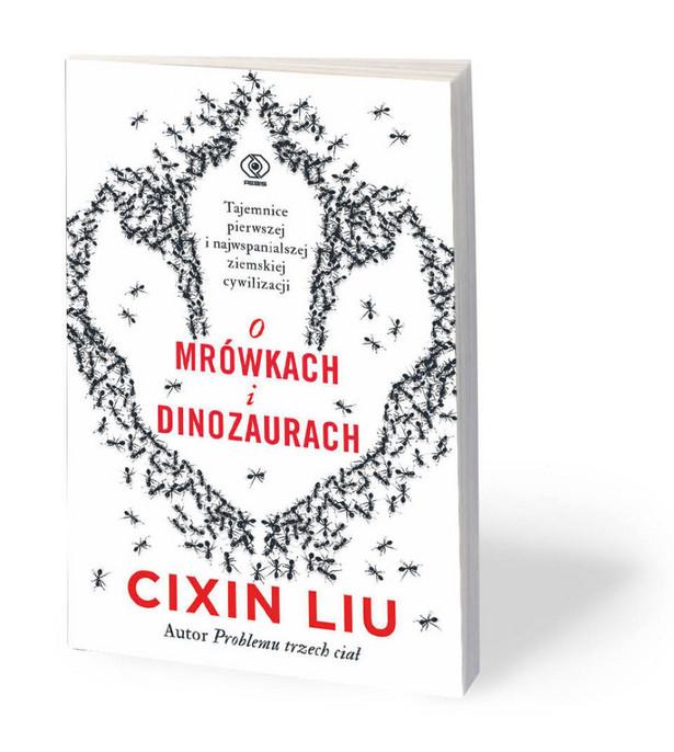 """Liu Cixin, """"O mrówkach i dinozaurach"""", przeł. Andrzej Jankowski, Dom Wydawniczy Rebis, Poznań 2021"""