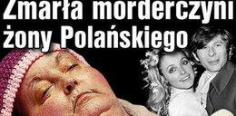 Zmarła morderczyni żony Polańskiego