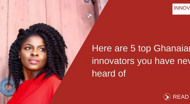Here are 5 top Ghanaian innovators you have never heard of