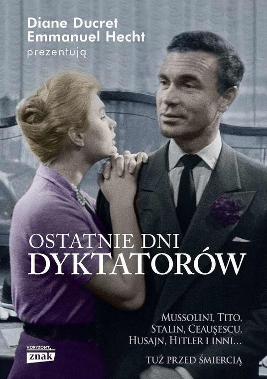 """Diane Ducret, Emmanuel Hecht, """"Ostatnie dni dyktatorów"""", Wydawnictwo Znak Horyzont 2014"""