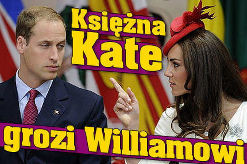 Księżna Kate grozi Williamowi