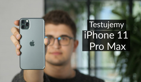 Test iPhone 11 Pro Max - co ma do zaoferowania najnowszy smartfon Apple?