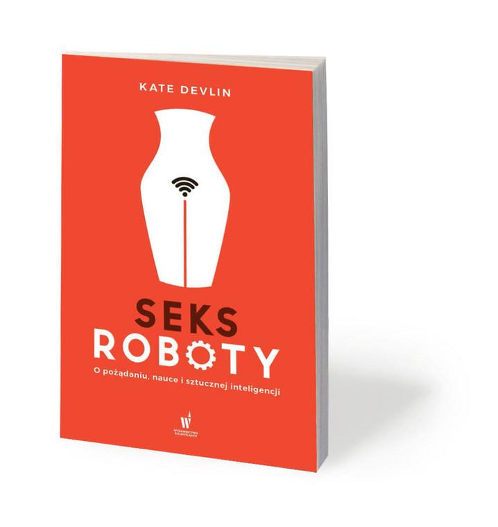 """Kate Devlin, """"Seksroboty. O pożądaniu, nauce i sztucznej inteligencji"""", przeł. Anna Gralak, Wydawnictwo Dolnośląskie 2020"""