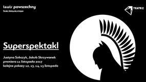"""Lot. """"Superspektakl"""", reż. Justyna Sobczyk, Jakub Skrzywanek, Teatr Powszechny w koprodukcji z Teatrem 21 w Warszawie"""