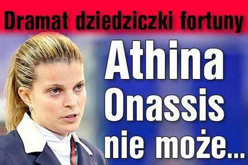 Dramat dziedziczki fortuny. Athina Onassis nie może....