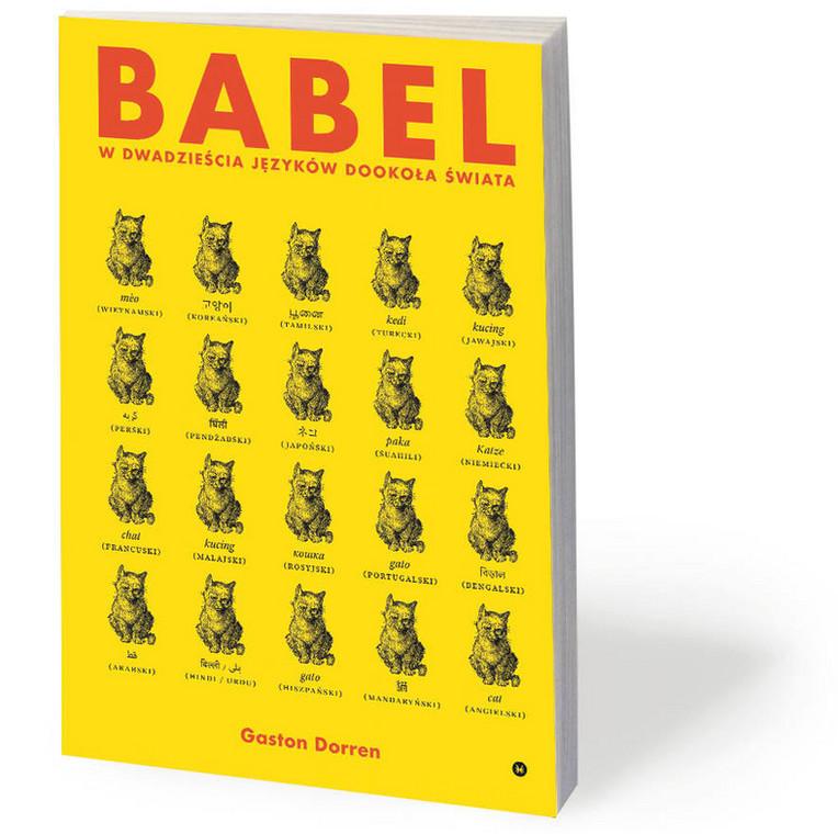 """Gaston Dorren, """"Babel. W dwadzieścia języków dookoła świata"""", przeł. Anna Sak, Karakter 2019"""