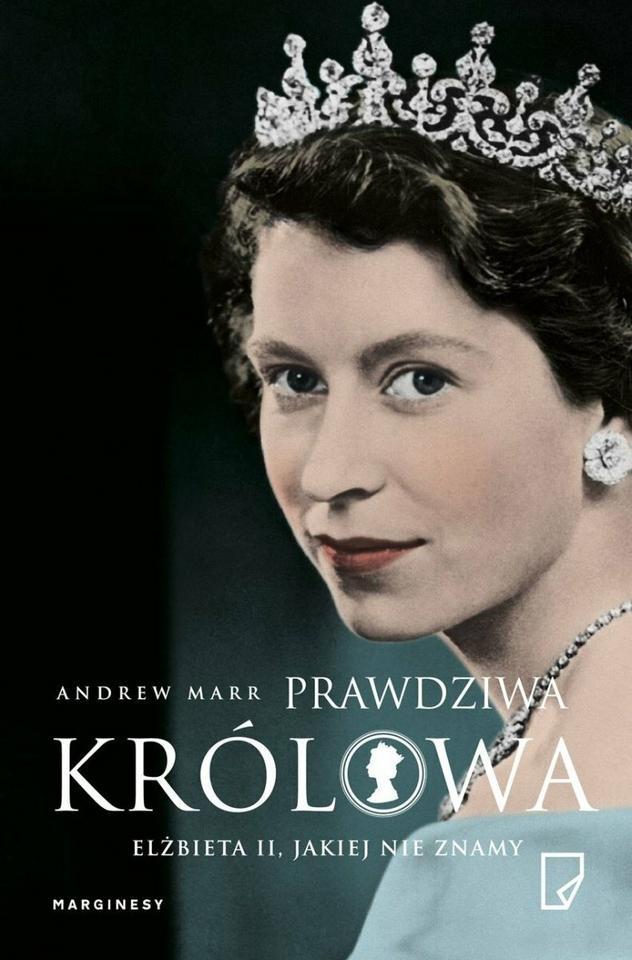 """Andrew Marr, """"Prawdziwa królowa. Elżbieta II, jakiej nie znamy"""""""