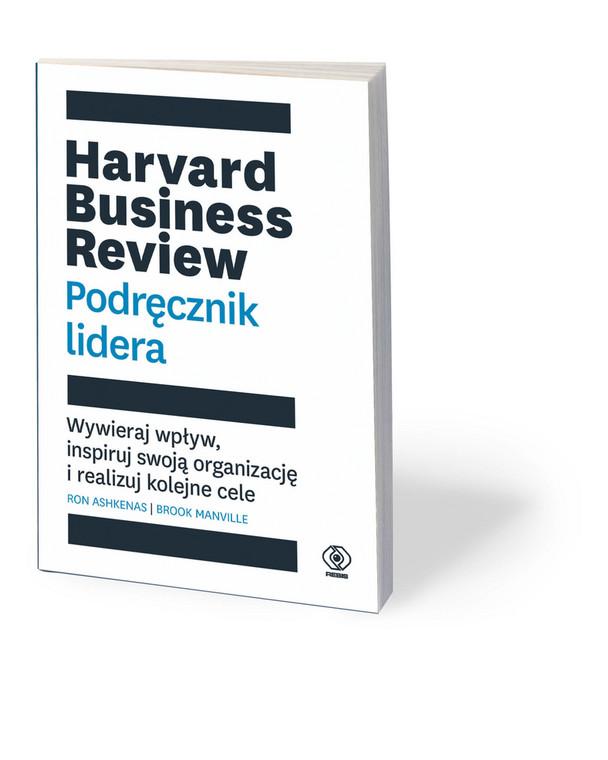 """Ron Ashkenas, Brook Manville, """"Harvard Business Review. Podręcznik lidera. Wywieraj wpływ, inspiruj swoją organizację i realizuj kolejne cele"""", tłum. Bożena Jóźwiak, Rebis, Poznań 2019"""