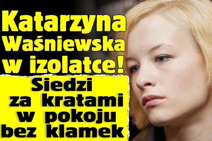 Katarzyna Waśniewska w izolatce! Siedzi za kratami w pokoju bez klamek