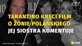 Tarantino kręci film o żonie Polańskiego. Jej siostra komentuje