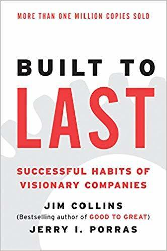 Built to Last: Successful Habits of Visionary Companies by Jim Collins, Jerry I Porras
