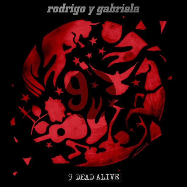 """Rodrigo y Gabriela """"9 Dead Alive"""""""