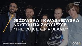 """Jeżowska i Kwaśniewska krytykują zwycięzcę """"The Voice of Poland"""""""