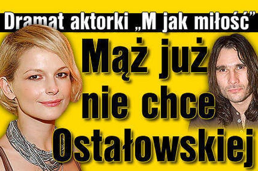 Mąż już nie chce Ostałowskiej!