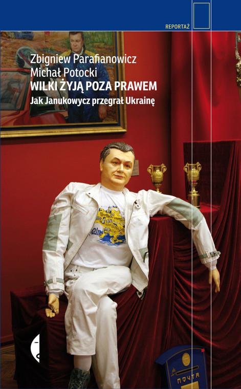 """Okładka książki """"Wilki żyją poza prawem. Jak Janukowycz przegrał Ukrainę"""""""