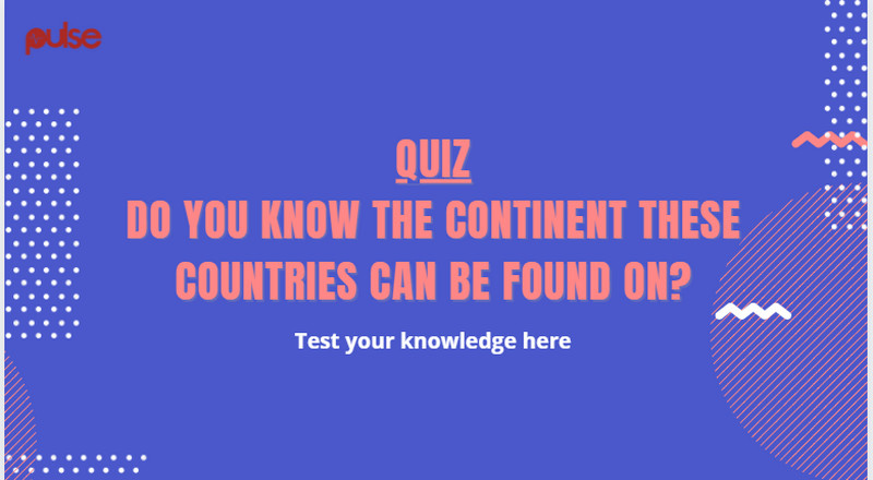 Quiz: Can you correctly guess the continent of these countries?
