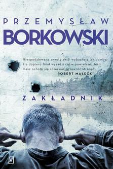 """Przemysław Borkowski, """"Zakładnik"""""""