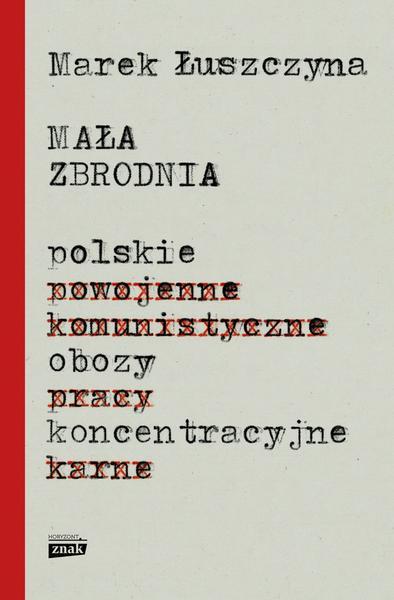 """""""Mała zbrodnia. Polskie obozy koncentracyjne"""" (okładka książki)"""