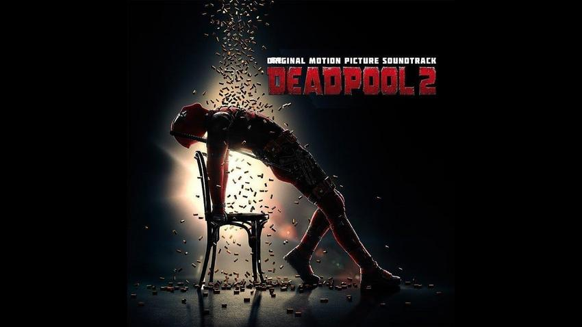 Deadpool 2 Soundtrack.