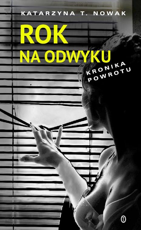 """Katarzyna T. Nowak """"Rok na odwyku"""""""